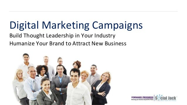 Build Thought Leadership in Your Industry Digital Marketing Campaigns Humanize Your Brand to Attract New Business