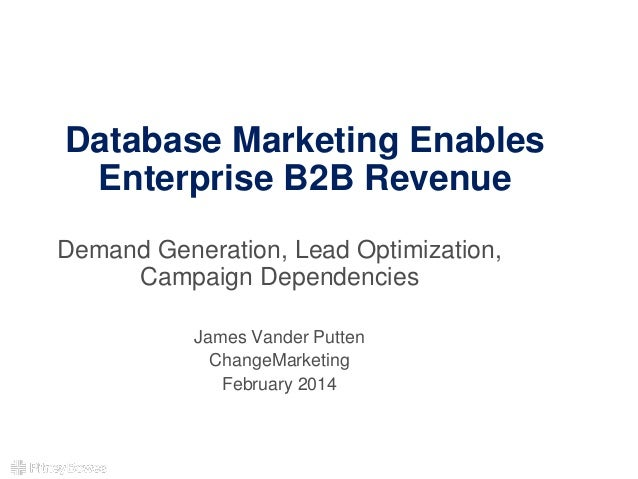 Database Marketing Enables Enterprise B2B Revenue Demand Generation, Lead Optimization, Campaign Dependencies James Vander...