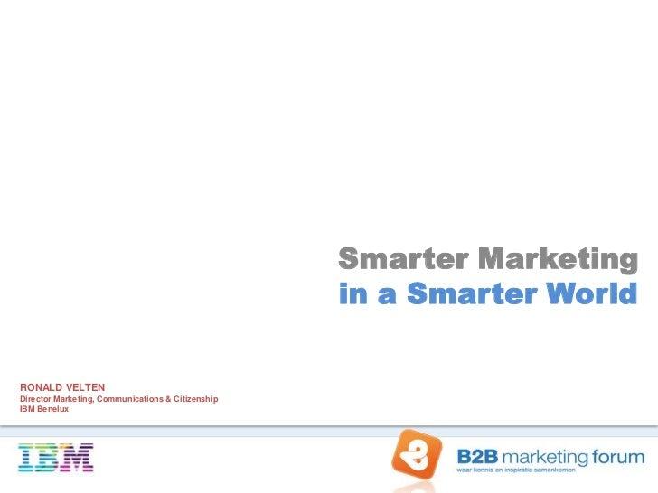 Smarter Marketing                                                   in a Smarter WorldRONALD VELTENDirector Marketing, Com...
