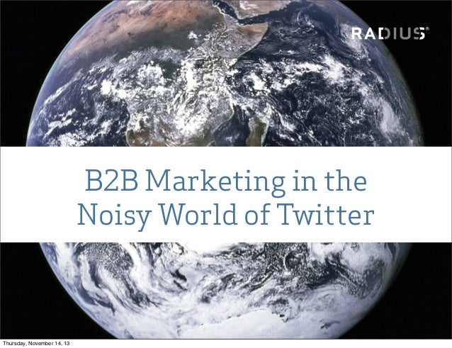 B2B Marketing in the Noisy World of Twitter  Thursday, November 14, 13
