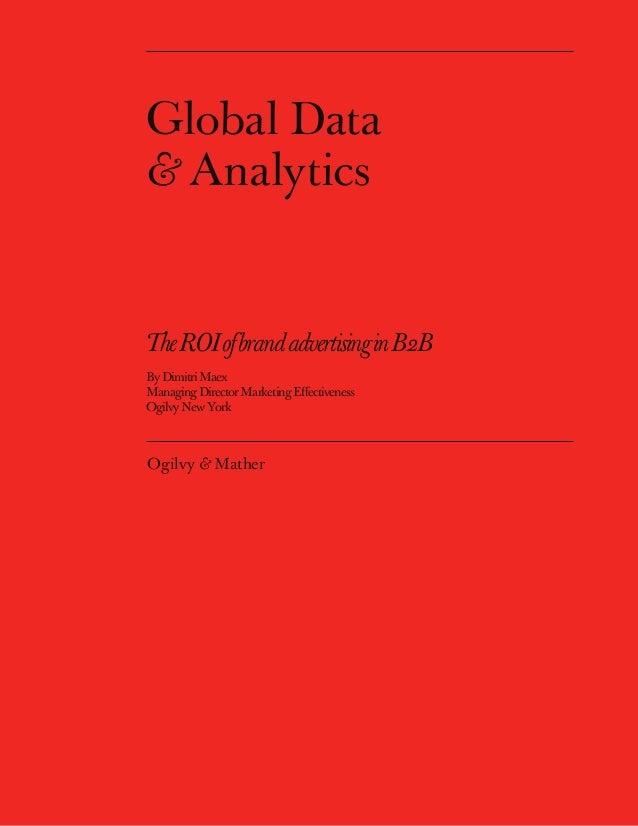 Global Data & Analytics TheROIofbrandadvertisinginB2B ByDimitriMaex ManagingDirectorMarketingEffectiveness OgilvyNewYork Og...