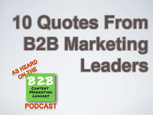 10 Quotes From B2B Marketing Leaders