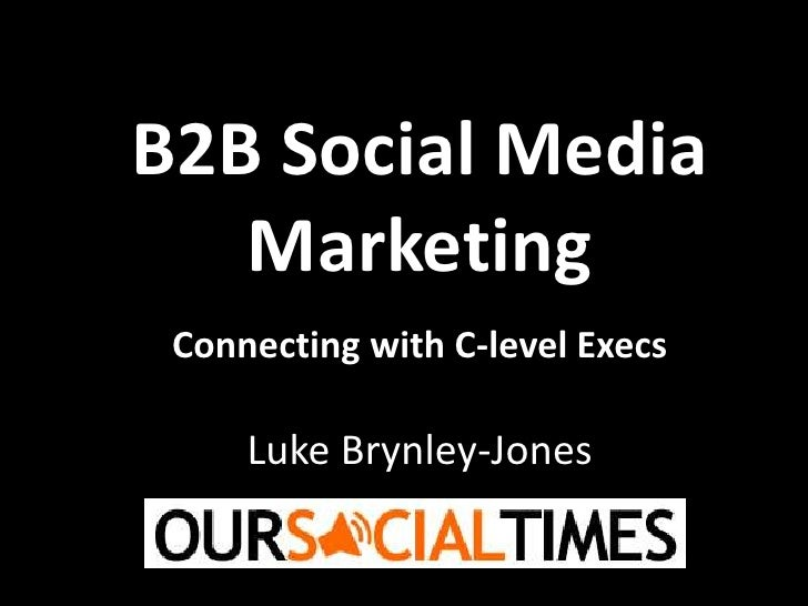 B2B Social Media Marketing<br />Connecting with C-level Execs<br />Luke Brynley-Jones <br />