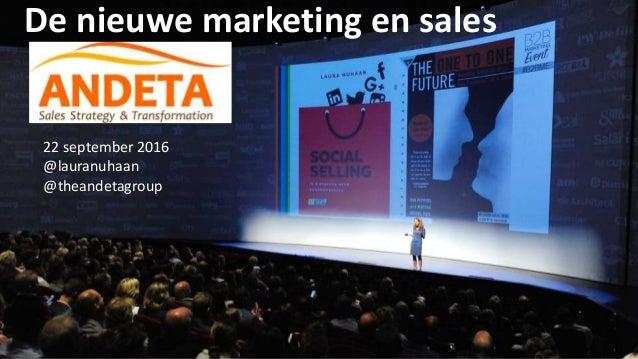 De nieuwe marketing en sales 22 september 2016 @lauranuhaan @theandetagroup
