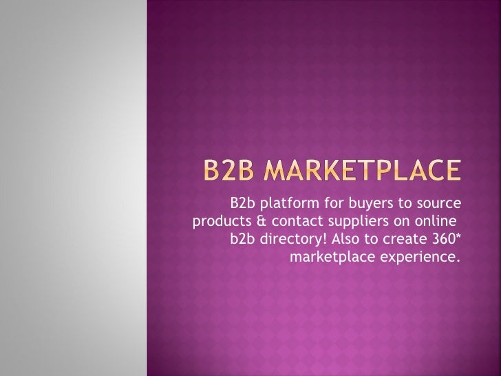 B2b platform for buyers to source products & contact suppliers on online  b2b directory! Also to create 360* marketplace e...
