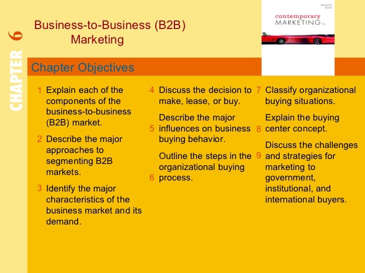 Chapter Objectives Business-to-Business (B2B)  Marketing CHAPTER   6 1 2 4 7 8 Explain each of the components of the busin...