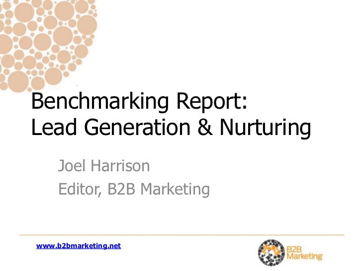 Benchmarking Report: 		Lead Generation & Nurturing<br />Joel Harrison<br />Editor, B2B Marketing<br />www.b2bmarketing.net...