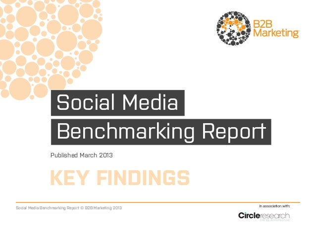 Social Media                    Benchmarking Report                 Published March 2013                KEY FINDINGS      ...