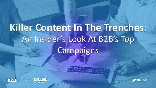 #B2BMX An Insider's Look At B2B's Top Campaigns Killer Content In The Trenches: