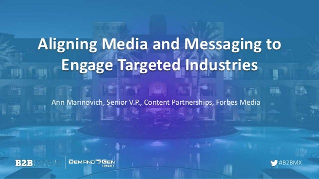 #B2BMX Aligning Media and Messaging to Engage Targeted Industries Ann Marinovich, Senior V.P., Content Partnerships, Forbe...