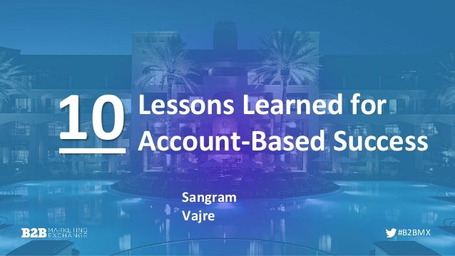 #B2BMX Lessons Learned for Account-Based Success Sangram Vajre 10
