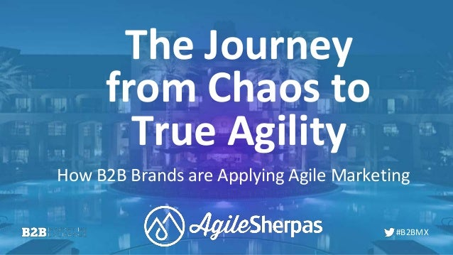 #B2BMX The Journey How B2B Brands are Applying Agile Marketing from Chaos to True Agility