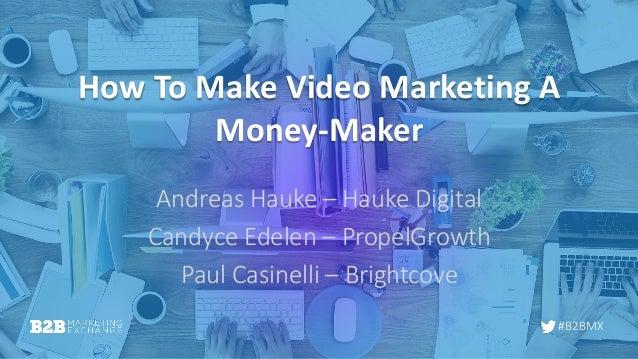 #B2BMX How To Make Video Marketing A Money-Maker Andreas Hauke – Hauke Digital Candyce Edelen – PropelGrowth Paul Casinell...
