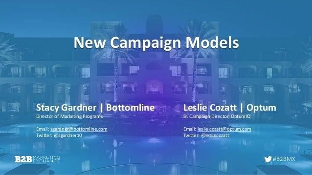 #B2BMX New Campaign Models Leslie Cozatt | Optum Sr. Campaign Director, OptumIQ Email: leslie.cozatt@optum.com Twitter: @l...