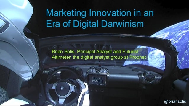 Marketing Innovation in an Era of Digital Darwinism Brian Solis, Principal Analyst and Futurist Altimeter, the digital ana...