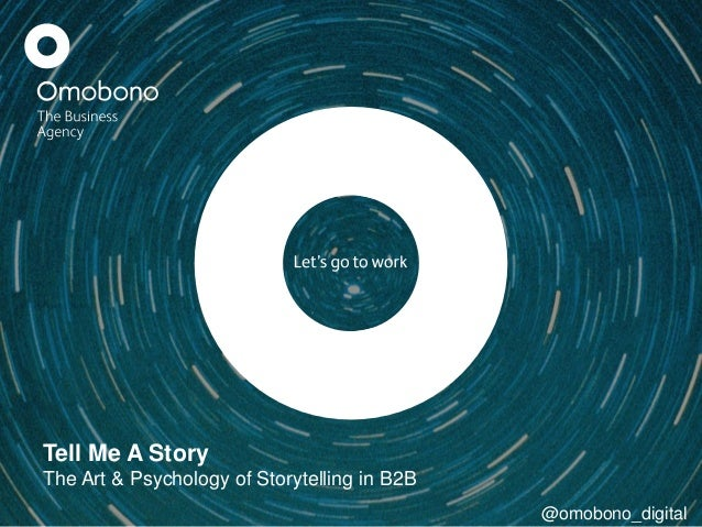Tell Me A Story  The Art & Psychology of Storytelling in B2B  @omobono_digital
