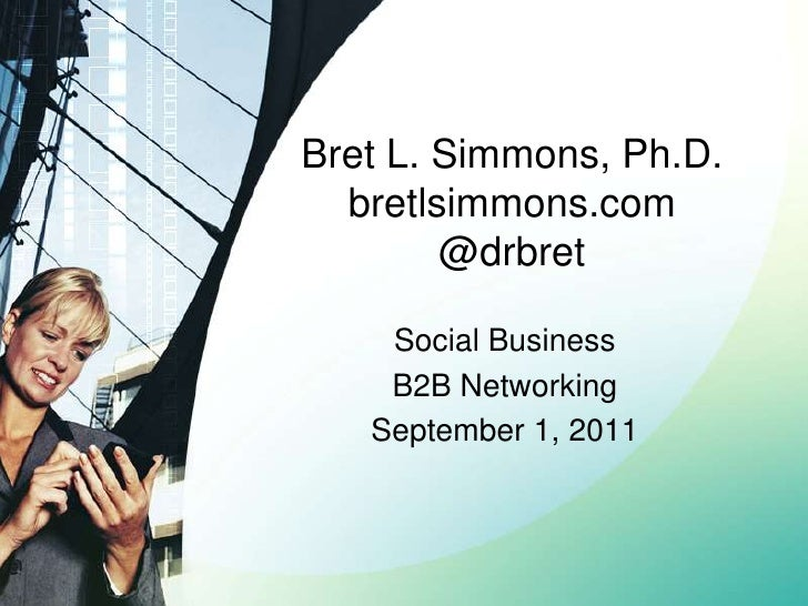 Bret L. Simmons, Ph.D.bretlsimmons.com@drbret<br />Social Business<br />B2B Networking<br />September 1, 2011<br />