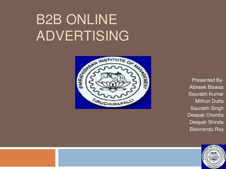 B2B Online Advertising<br />Presented By-<br />AbheekBiswas<br />Saurabh Kumar<br />MithunDutta<br />Saurabh Singh<br />De...