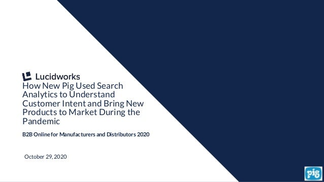 1 How New Pig Used Search Analytics to Understand Customer Intent and Bring New Products to Market During the Pandemic B2B...