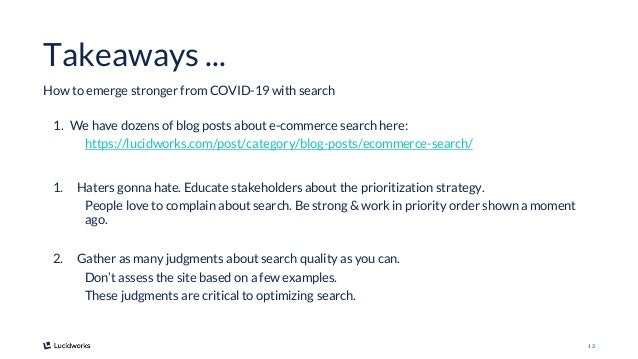 13 Takeaways ... How to emerge stronger from COVID-19 with search 1. We have dozens of blog posts about e-commerce search ...