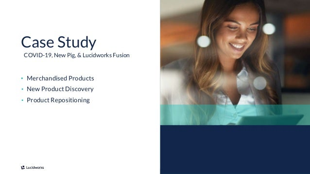 14 • Merchandised Products • New Product Discovery • Product Repositioning Case Study COVID-19, New Pig, & Lucidworks Fusi...