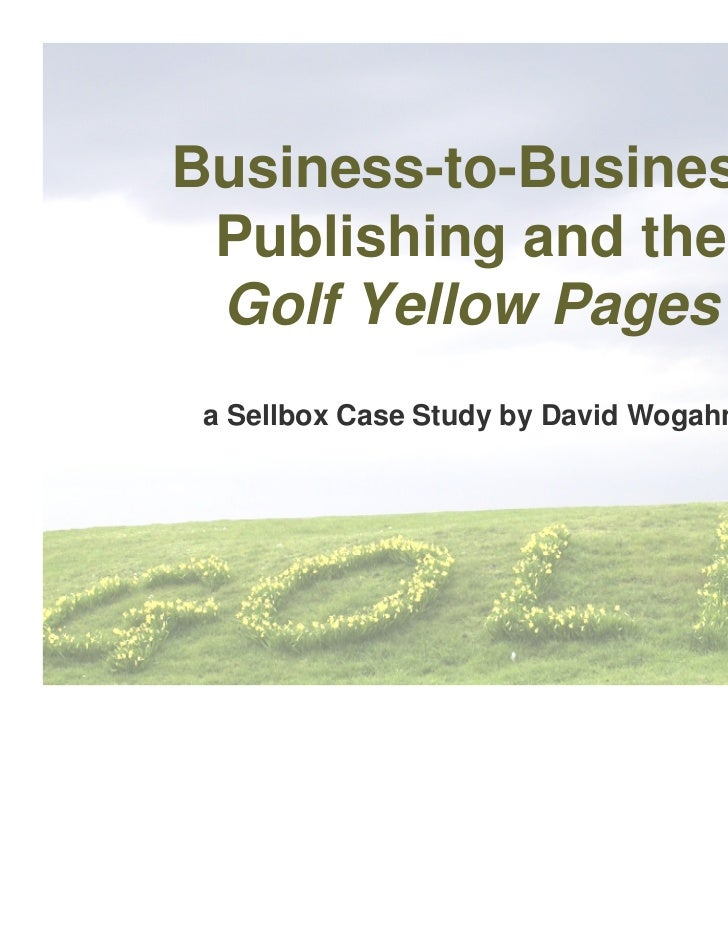 Business-to-Business Publishing and the Golf Yellow Pages a Sellbox Case Study by David Wogahn