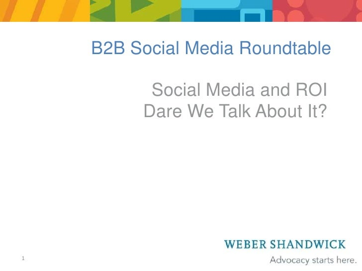 1<br />B2B Social Media Roundtable<br />Social Media and ROI<br />Dare We Talk About It?<br />