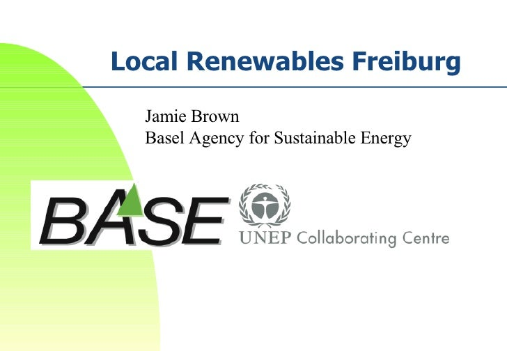 Local Renewables Freiburg Jamie Brown Basel Agency for Sustainable Energy
