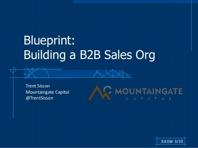 Blueprint how to build a b2b sales organization blueprint building a b2b sales org trent sisson mountaingate capital trentsisson sxsw 3 malvernweather Image collections