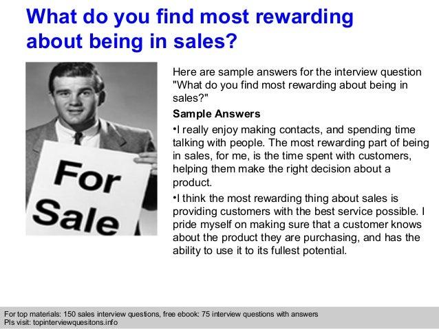 Interview questions and answers – free download/ pdf and ppt file What do you find most rewarding about being in sales? He...