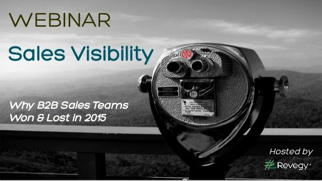 COPYRIGHT © REVEGY, INC. // PROPRIETARY AND CONFIDENTIAL WEBINAR Sales Visibility Why B2B Sales Teams Won & Lost in 2015 H...