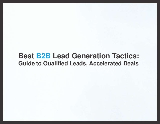 Best B2B Lead Generation Tactics:Guide to Qualified Leads, Accelerated Deals