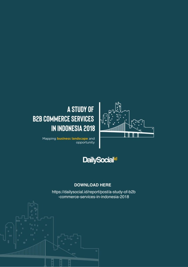 AStudyof B2BCommerceServices inIndonesia2018 Mappingbusinesslandscapeand opportunity DOWNLOADHERE https://dailysocial.id/r...