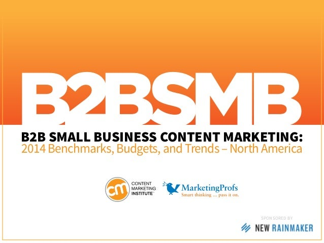 B2B SMALL BUSINESS CONTENT MARKETING: 2014 Benchmarks, Budgets, and Trends – North America  SponSored by