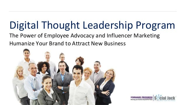 The Power of Employee Advocacy and Influencer Marketing Digital Thought Leadership Program Humanize Your Brand to Attract ...