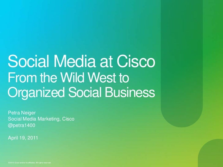 Social Media at Cisco From the Wild West to Organized Social Business <br />Petra Neiger<br />Social Media Marketing, Cisc...