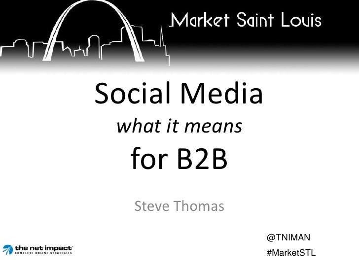 Social Media what it means for B2B<br />Steve Thomas<br />@TNIMAN<br />#MarketSTL<br />