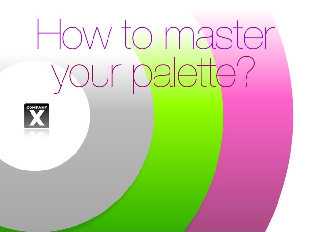 How to master your palette?