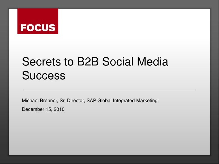 Secrets to B2B Social Media Success<br />Michael Brenner, Sr. Director, SAP Global Integrated Marketing<br />December 15, ...