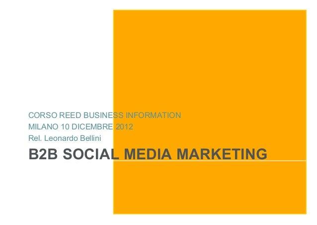 CORSO REED BUSINESS INFORMATIONMILANO 10 DICEMBRE 2012Rel. Leonardo BelliniB2B SOCIAL MEDIA MARKETING