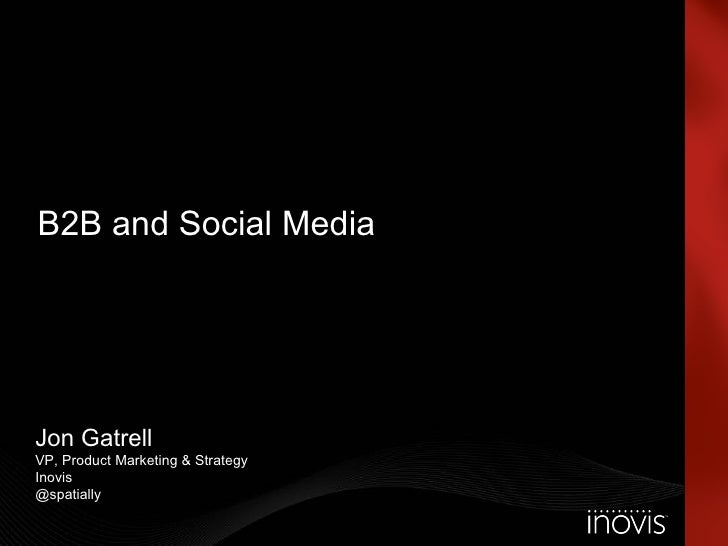 B2B and Social Media Jon Gatrell VP, Product Marketing & Strategy Inovis @spatially