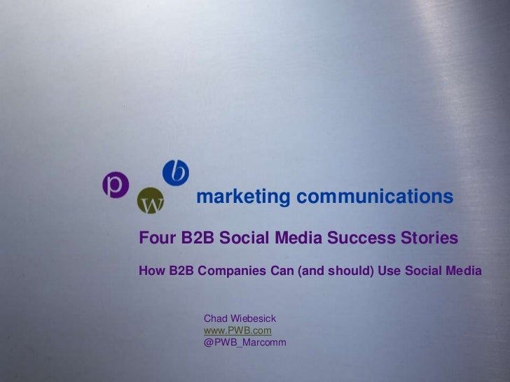 marketing communications <br />pwb<br />Four B2B Social Media Success Stories<br />How B2B Companies Can (and should) Use ...