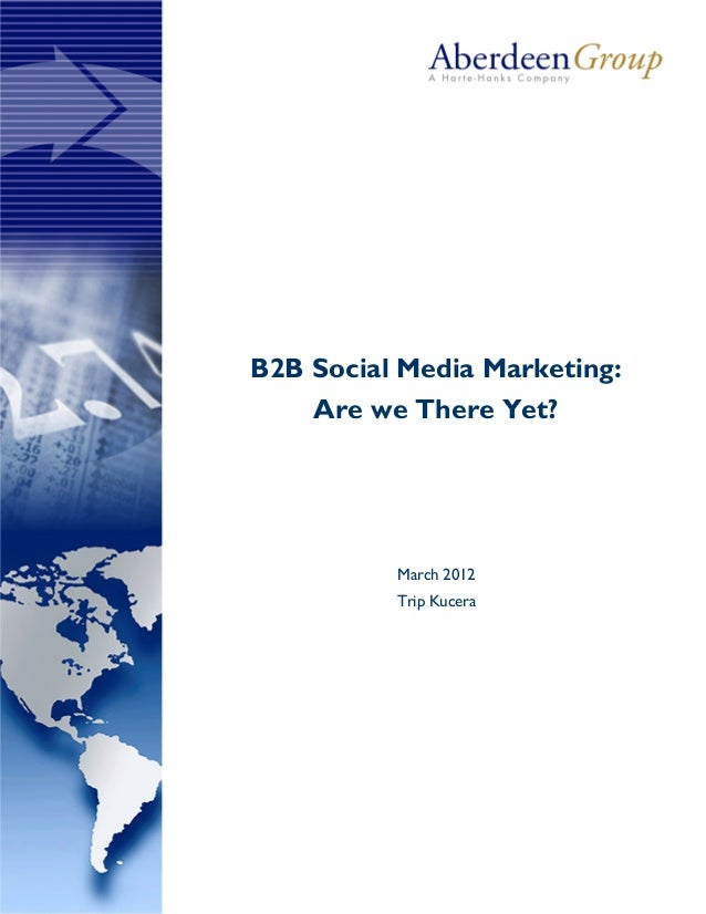 B2B Social Media Marketing:    Are we There Yet?          March 2012          Trip Kucera