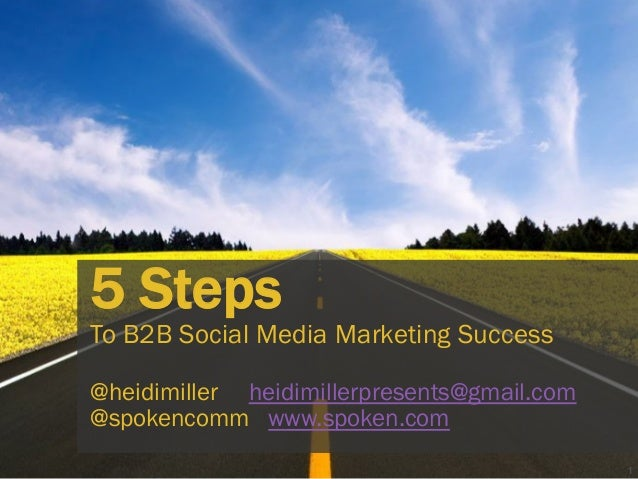 1 5 Steps To B2B Social Media Marketing Success @heidimiller heidimillerpresents@gmail.com @spokencomm www.spoken.com