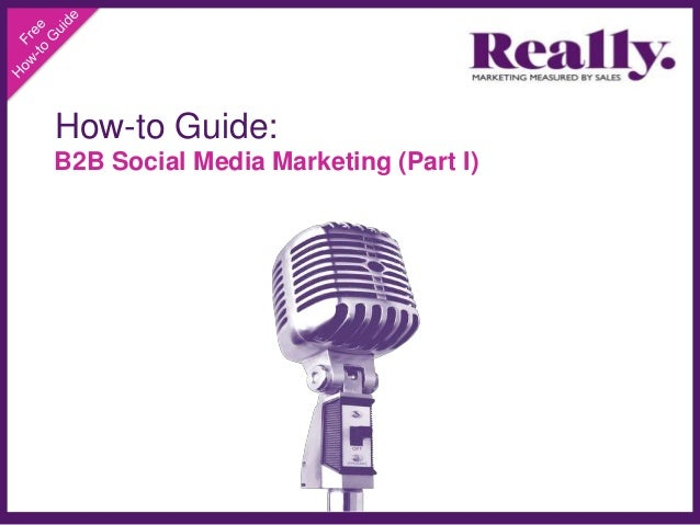 How-to Guide:B2B Social Media Marketing (Part I)