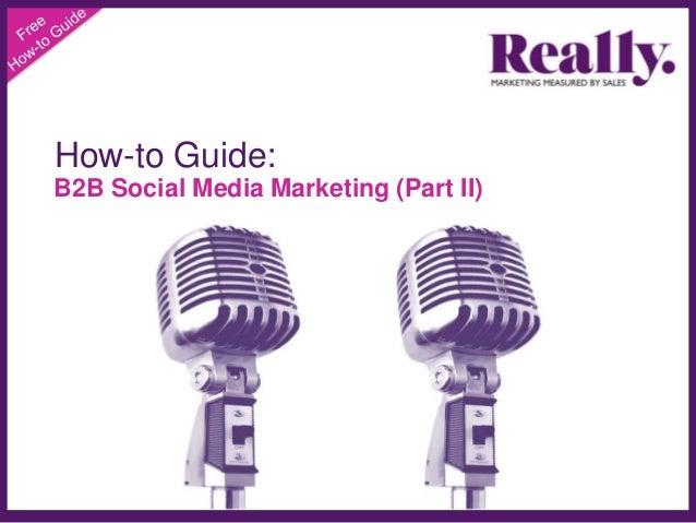 How-to Guide: B2B Social Media Marketing (Part II)