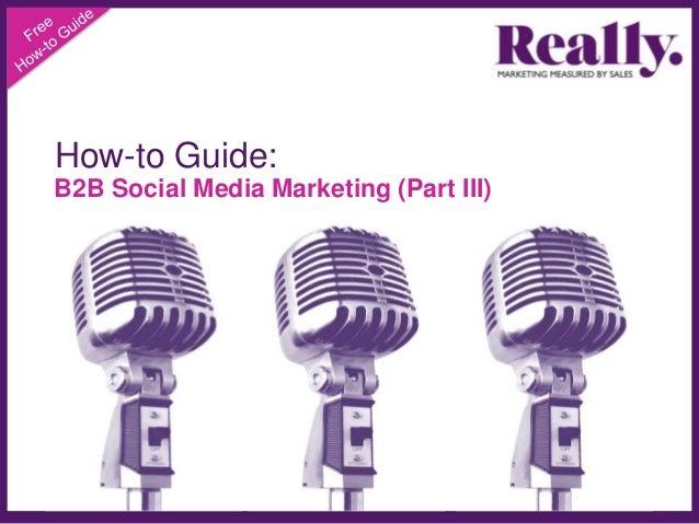 How-to Guide: B2B Social Media Marketing (Part III)