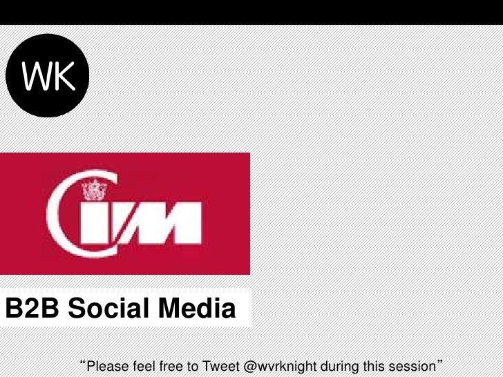 "B2B Social Media     ""Please feel free to Tweet @wvrknight during this session"""