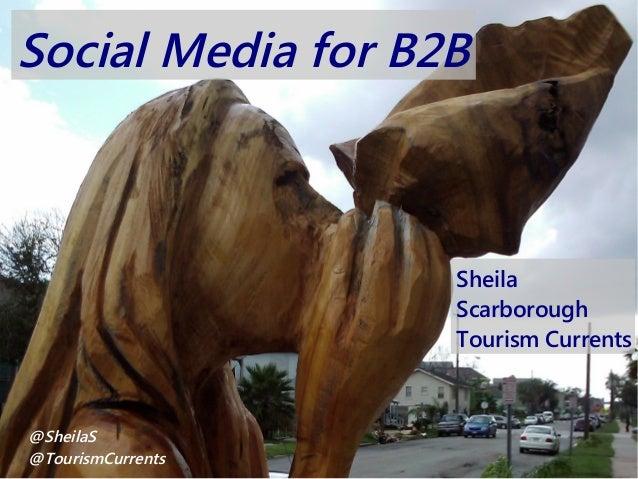 Social Media for B2B Sheila Scarborough Tourism Currents @SheilaS @TourismCurrents
