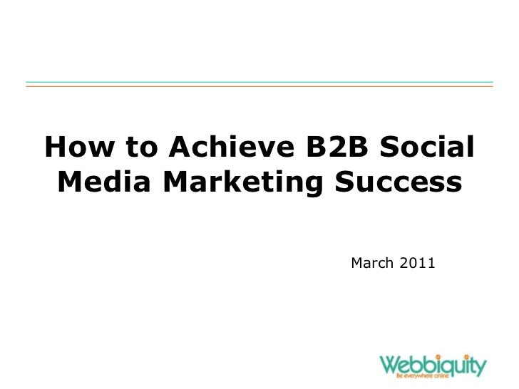 How to Achieve B2B Social Media Marketing Success March 2011